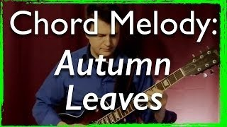 Jazz Guitar Chord Melody: Autumn Leaves (with improvisation)