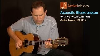 Acoustic Blues Guitar Lesson – With No Accompaniment – EP111
