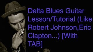 Delta Blues Guitar Lesson/Tutorial (Like Robert Johnson,Eric Clapton...) [With TAB]