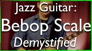 Jazz Guitar Secrets: Bebop Scale Demystified - Jazz Guitar Lesson