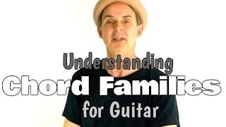 Learn Songs Faster On Guitar: How Understanding Chord Families Will Help You
