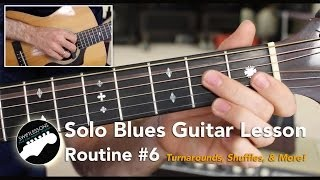 Solo Blues Guitar Lesson, Routine #6  - Licks, Shuffles and Turnarounds