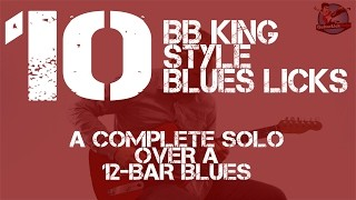 10 Blues Licks in the Style of BB King - A Complete Solo Over a 12 Bar Blues with Tabs