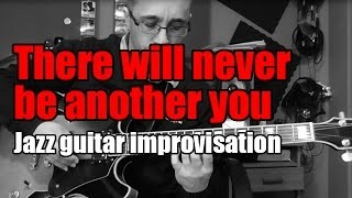 Jazz guitar improvisation - There will never be another you
