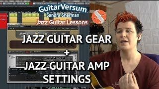 Jazz Guitar Gear Recommendations + Amp Sound Settings