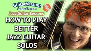 HOW TO PLAY BETTER JAZZ GUITAR SOLOS - Jazz Improvisation
