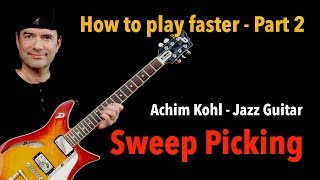 How to play faster - Part 2 - Sweep Picking - Jazz Guitar Lesson by Achim Kohl