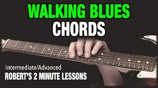 How To Play Walking Blues Chords - Robert's 2 Minute Lessons (3)